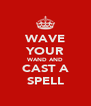 WAVE YOUR WAND AND CAST A SPELL - Personalised Poster A4 size