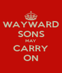 WAYWARD SONS MAY CARRY ON - Personalised Poster A4 size