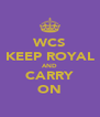 WCS KEEP ROYAL AND CARRY ON - Personalised Poster A4 size