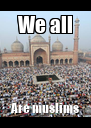 We all Are muslims - Personalised Poster A4 size