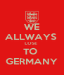WE ALLWAYS  LOSE  TO  GERMANY - Personalised Poster A4 size