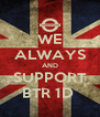 WE ALWAYS AND SUPPORT BTR 1D  - Personalised Poster A4 size