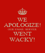 WE APOLOGIZE! OUR EMAIL SERVER WENT WACKY! - Personalised Poster A4 size