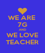 WE ARE  7G AND WE LOVE TEACHER - Personalised Poster A4 size