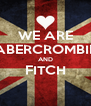 WE ARE ABERCROMBIE AND FITCH  - Personalised Poster A4 size
