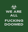 WE ARE ALL  FUCKING DOOMED - Personalised Poster A4 size
