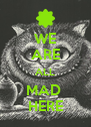 WE ARE ALL MAD  HERE - Personalised Poster A4 size