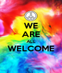 WE ARE ALL WELCOME  - Personalised Poster A4 size