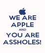 WE ARE APPLE AND YOU ARE ASSHOLES! - Personalised Poster A4 size