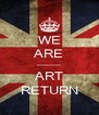 WE ARE ----------- ART RETURN - Personalised Poster A4 size
