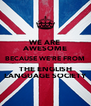 WE ARE AWESOME BECAUSE WE'RE FROM THE ENGLISH LANGUAGE SOCIETY - Personalised Poster A4 size