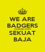 WE ARE BADGERS KARENA KAMI SEKUAT BAJA - Personalised Poster A4 size