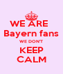 WE ARE   Bayern fans WE DON'T KEEP CALM - Personalised Poster A4 size