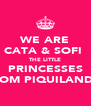 WE ARE CATA & SOFI  THE LITTLE PRINCESSES FROM PIQUILANDIA - Personalised Poster A4 size