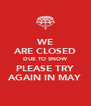 WE ARE CLOSED DUE TO SNOW PLEASE TRY AGAIN IN MAY - Personalised Poster A4 size