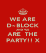 WE ARE D~BLOCK AND WE ARE  THE PARTY!! X - Personalised Poster A4 size