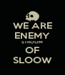 WE ARE ENEMY STROOM OF SLOOW - Personalised Poster A4 size