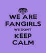 WE ARE FANGIRLS WE DON'T KEEP CALM - Personalised Poster A4 size