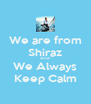 We are from Shiraz And We Always Keep Calm - Personalised Poster A4 size