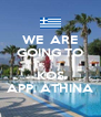 WE  ARE GOING TO  KOS APP. ATHINA - Personalised Poster A4 size
