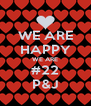 WE ARE HAPPY WE ARE #22 P&J - Personalised Poster A4 size