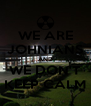 WE ARE JOHNIANS AND WE DON'T KEEP CALM - Personalised Poster A4 size