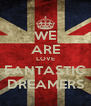 WE ARE LOVE FANTASTIC DREAMERS - Personalised Poster A4 size