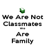 We Are Not Classmates We Are Family - Personalised Poster A4 size
