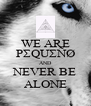 WE ARE PΣQUΣÑØ AND NEVER BE ALONE - Personalised Poster A4 size