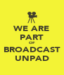 WE ARE PART OF BROADCAST UNPAD - Personalised Poster A4 size