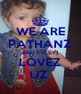 WE ARE PATHANZ AND EVERY1 LOVEZ UZ  - Personalised Poster A4 size