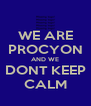 WE ARE PROCYON AND WE DONT KEEP CALM - Personalised Poster A4 size