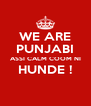 WE ARE PUNJABI ASSI CALM COOM NI HUNDE !  - Personalised Poster A4 size