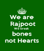 We are  Rajpoot We break  bones not Hearts - Personalised Poster A4 size