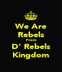 We Are Rebels From D' Rebels Kingdom - Personalised Poster A4 size