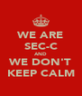 WE ARE SEC-C AND WE DON'T KEEP CALM - Personalised Poster A4 size