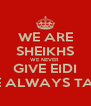 WE ARE SHEIKHS WE NEVER  GIVE EIDI WE ALWAYS TAKE - Personalised Poster A4 size