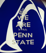 WE ARE STILL PENN STATE - Personalised Poster A4 size