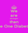 We are stronger than Type One Diabetes!! - Personalised Poster A4 size