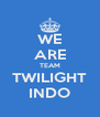 WE ARE TEAM TWILIGHT INDO - Personalised Poster A4 size