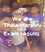 We are Thalaimaraivu Due to Exam results   - Personalised Poster A4 size