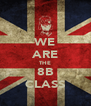 WE ARE THE 8B CLASS - Personalised Poster A4 size