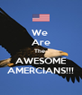 We  Are The  AWESOME AMERCIANS!!! - Personalised Poster A4 size