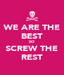 WE ARE THE BEST SO SCREW THE REST - Personalised Poster A4 size