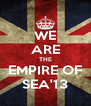 WE ARE THE EMPIRE OF SEA'13 - Personalised Poster A4 size