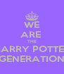 WE ARE  THE HARRY POTTER GENERATION - Personalised Poster A4 size