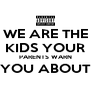WE ARE THE KIDS YOUR PARENTS WARN YOU ABOUT  - Personalised Poster A4 size