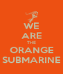 WE ARE THE ORANGE SUBMARINE - Personalised Poster A4 size