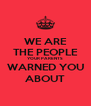 WE ARE THE PEOPLE YOUR PARENTS WARNED YOU ABOUT - Personalised Poster A4 size