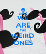 WE ARE THE WEIRD ONES - Personalised Poster A4 size